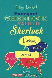 Pourquoi Sherlock s'appelle Sherlock : l'origine insolite des noms de héros de fiction, Lombard, Philippe