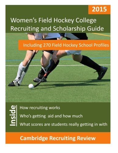 Women's Field Hockey College Recruiting and Scholarship Guide: Including 270 Field Hockey School Profiles
