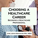 Choosing a Healthcare Career | Jane John-Nwankwo