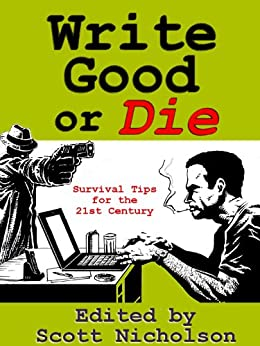 Write Good or Die by [Nicholson, Scott, Gayle Lynds, Kevin J. Anderson, M.J. Rose, Heather Graham, Douglas Clegg, Alexandra Sokoloff, J.A. Konrath, Harley Jane Kozak, Jonathan Maberry]