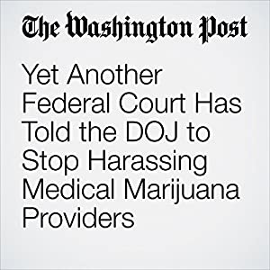 Yet Another Federal Court Has Told the DOJ to Stop Harassing Medical Marijuana Providers
