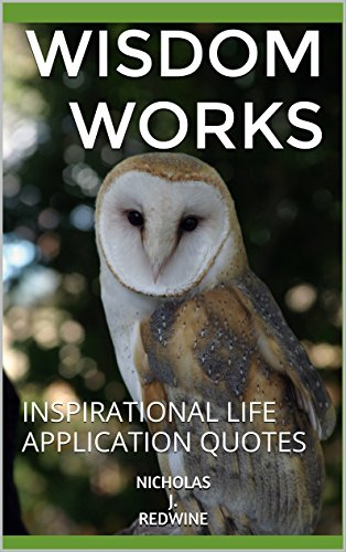 Wisdom Works Inspirational Life Application Quotes Kindle Edition