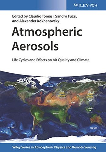 Quality Effects (Atmospheric Aerosols: Life Cycles and Effects on Air Quality and Climate (Wiley Series in Atmospheric Physics and Remote Sensing))