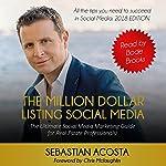 The Million Dollar Listing Social Media: The Ultimate Social Media Marketing Guide for Real Estate Professionals! | Sebastian Acosta