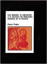 IGLESIAS, LA EDUCACION Y EL PROCESO DE LIBERACION HUMANA