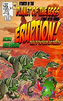 Planet of The Eggs Eruption Dawn of Dinosaurs and Dragons: Fourth In The Comic Book Series by [Bechko, Peggy, Brash Sorensen, Charlene]