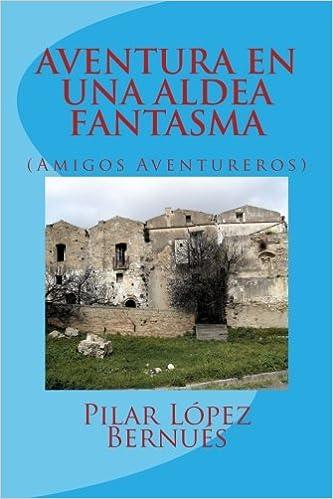 AVENTURA EN UNA ALDEA FANTASMA (Amigos Aventureros) (Spanish Edition): Pilar López Bernués: 9781511581073: Amazon.com: Books