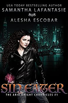 Sin Eater (The Aria Knight Chronicles Book 1) by [Escobar, Alesha, LaFantasie, Samantha]
