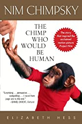 Nim Chimpsky: The Chimp Who Would be Human: The Chimp Who Would Be Human