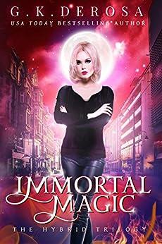 Immortal Magic: The Hybrid Trilogy Book Two by [DeRosa, G.K.]