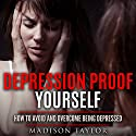 Depression Proof Yourself: How to Avoid and Overcome Being Depressed Audiobook by Madison Taylor Narrated by Jim D. Johnston