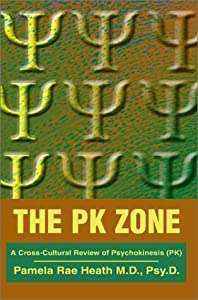 The PK Zone: A Cross-Cultural Review of Psychokinesis (PK) by Pamela Rae Heath (2003-07-10)