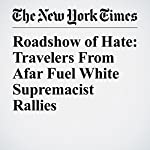 Roadshow of Hate: Travelers From Afar Fuel White Supremacist Rallies | Alan Blinder