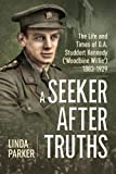 A Seeker After Truths: The Life and Times of G. A. Studdert Kennedy ('Woodbine Willie') 1883-1929