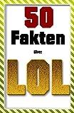 League of Legends - 50 interessante und lustige Fakten über League of Legends (German Edition)