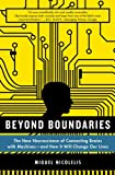 Beyond Boundaries: The New Neuroscience of Connecting Brains with Machines—and How It Will Change Our Lives by Miguel Nicolelis Picture