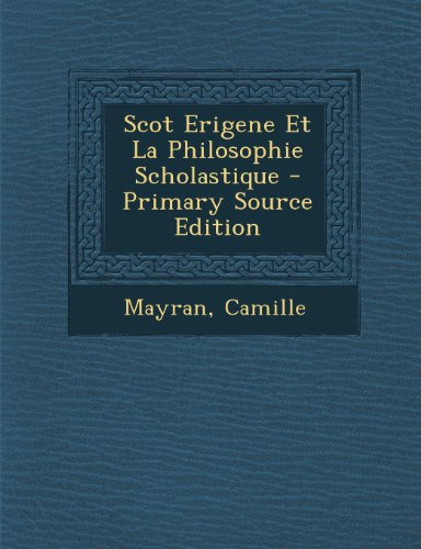 Scot Erigene Et La Philosophie Scholastique - Primary Source Edition (French Edition)