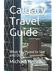 Calgary Travel Guide: What You Need to See and Do