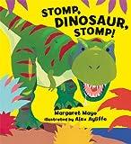 Stomp, Dinosaur, Stomp!, Margaret Mayo and Alex Ayliffe, 0802721958