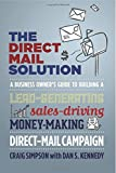 The Direct Mail Solution: A Business Owner's Guide to Building a Lead-Generating, Sales-Driving, Money-Making Direct-Mail Campaign