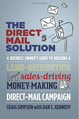A Business Owner's Guide to Building a Lead-Generating, Sales-Driving, Money-Making Direct-Mail Campaign