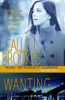 Wanting (PAVAD: FBI Romantic Suspense Book 2) by [Brookes, Calle J.]