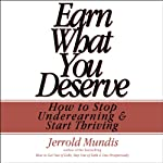 Earn What You Deserve: How to Stop Underearning & Start Thriving | Jerrold Mundis