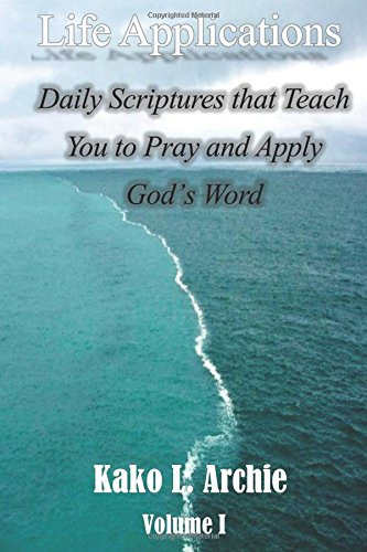 Life Applications: Daily Scriptures that Teach You how to Pray and Apply God's Word (Volume)