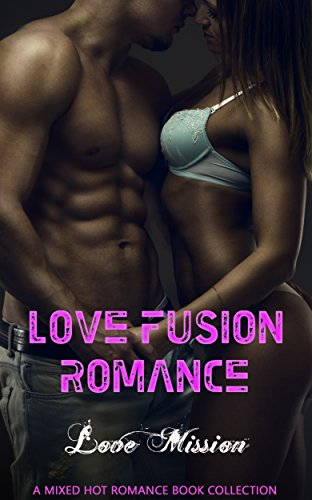 Love Fusion Romance: Love Mission: Mixed Hot Romance Book Collection