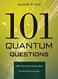 101 Quantum Questions, Kenneth W. Ford, 0674066073