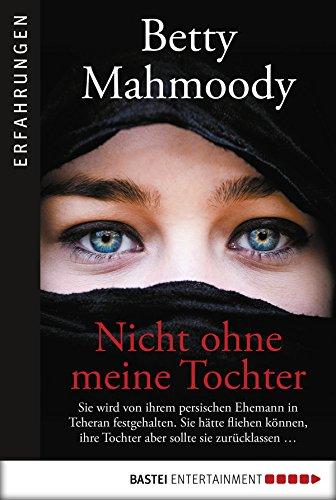 Nicht ohne meine Tochter: Sie wird von ihrem persischen Ehemann in Teheran festgehalten.. Sie hätte fliehen können, ihre Tochter aber sollte sie zurücklassen ... (German Edition) (Kopf Land)