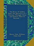 img - for The River of Golden Sand: The Narrative of a Journey Through China and Eastern Tibet to Burmah ... book / textbook / text book