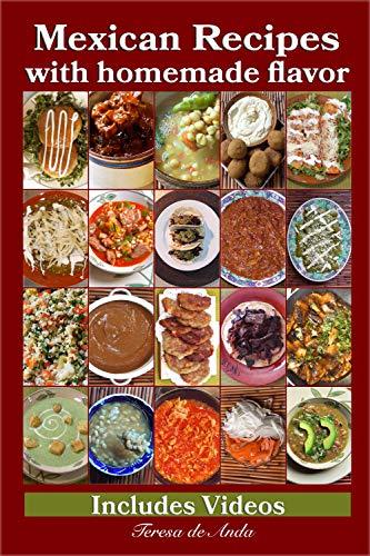 Mexican Recipes with homemade flavor Includes Videos by Teresa  de Anda