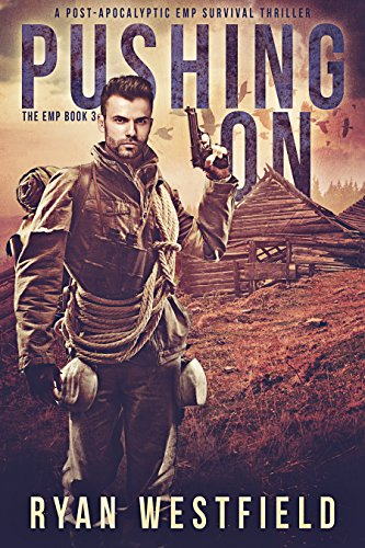 Pushing On: A Post-Apocalyptic EMP Survival Thriller (The EMP Book 3) by [Westfield, Ryan]