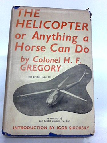 Anything a horse can do : The story of the (Igor Sikorsky Helicopter)