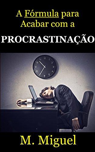 A Fórmula para Acabar com a Procrastinação