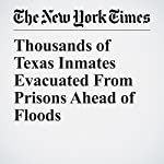 Thousands of Texas Inmates Evacuated From Prisons Ahead of Floods | Jacey Fortin