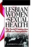 img - for Lesbian Women And Sexual Health: The Social Construction Of Risk And Susceptibility (Haworth Psychosocial Issues of HIV/AIDS) by Kathleen A. Dolan (2005-07-29) book / textbook / text book