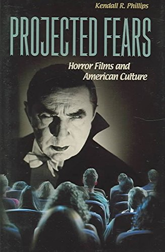 By Kendall R. Phillips - Projected Fears: Horror Films and American Culture (2005-05-15) [Hardcover]