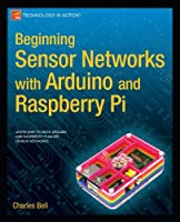 Beginning Sensor Networks with Arduino and Raspberry Pi Front Cover