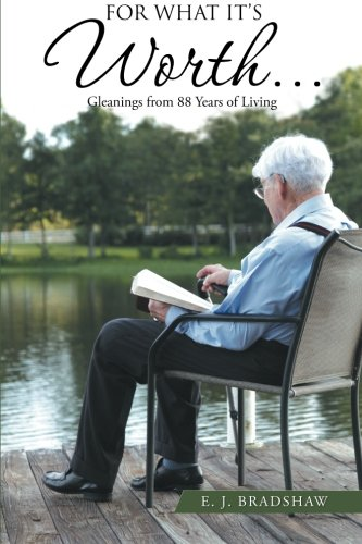 For What It's Worth. . .: Gleanings From 88 Years of Living