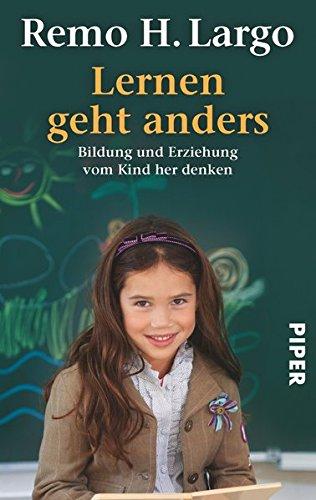Lernen geht anders: Bildung und Erziehung vom Kind her denken (Largo)