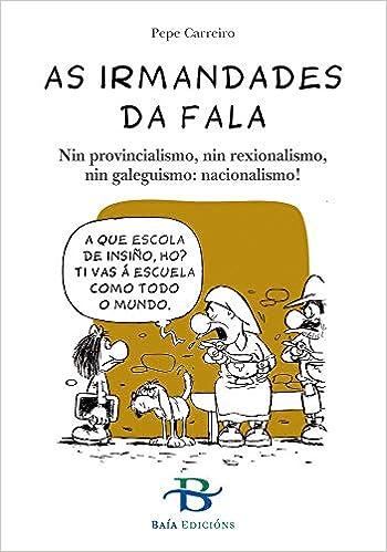 As Irmandades da Fala: Nin provincialismo, nin rexionalismo, nin galeguismo: nacionalismo! A nosa historia: Amazon.es: Carreiro Monteiro, Pepe, Carreiro Monteiro, Pepe: Libros
