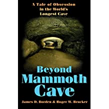 Beyond Mammoth Cave: A Tale of Obsession in the World's Longest Cave