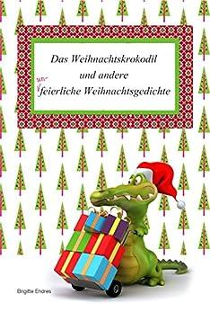 Das Weihnachtskrokodil und andere unfeierliche Weihnachtsgedichte (German Edition) by [Endres, Brigitte]