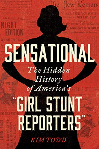 "Book Cover: Sensational: The Hidden History of America's ""Girl Stunt Reporters"""