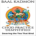 Chod Practice Demystified: Severing the Ties That Bind: Baal on Buddhism, Book 2 | Baal Kadmon