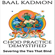 Chod Practice Demystified: Severing the Ties That Bind: Baal on Buddhism, Book 2 Audiobook by Baal Kadmon Narrated by Baal Kadmon