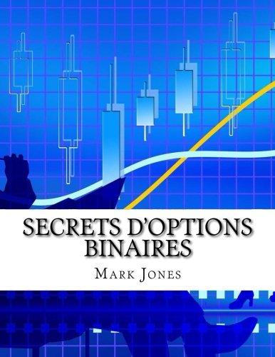 Secrets D'options Binaires: Comment pouvez-vous faire de l'argent régulièrement sur les options binaires sans perdre un seul trade (French Edition) PDF