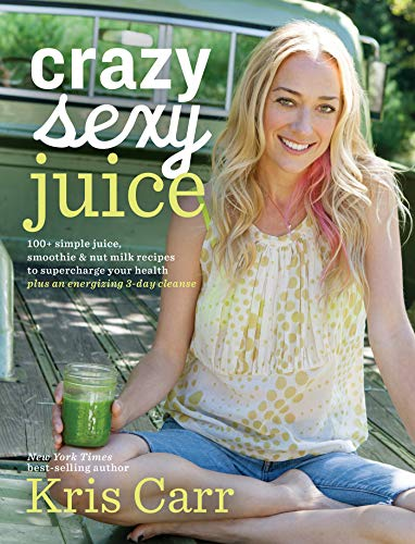 - Crazy Sexy Juice: 100+ Simple Juice, Smoothie & Nut Milk Recipes to Supercharge Your Health